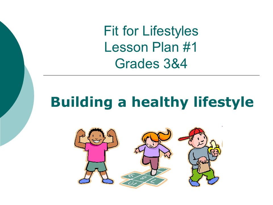Fit for Lifestyles Lesson Plan #1 Grades 3&4 Building a healthy lifestyle